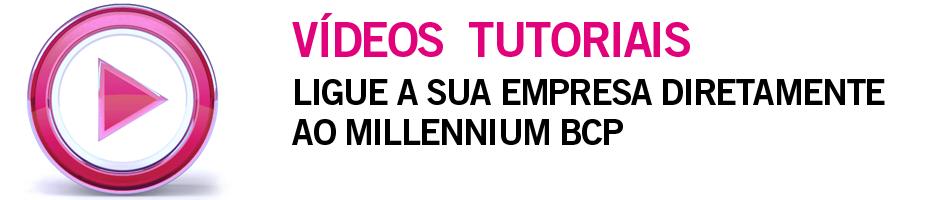 Vídeos Tutoriais - Ligue a sua Empresa diretamente ao Millennium bcp